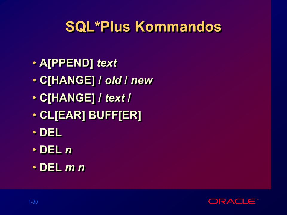 SQL*Plus Kommandos A[PPEND] text C[HANGE] / old / new
